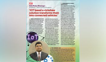 Dr Rishi's thought leading article titled 'IOT based e-rickshaw solution transforms them into connected vehicles' was published in the Infineon E-Magazine where he talks about IOT and its impact on Indian Auto Industry.